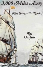 3,000 Miles Away (King George III x Reader) by oarfish14