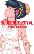 Suddenly Royal by NerdyGirl6772