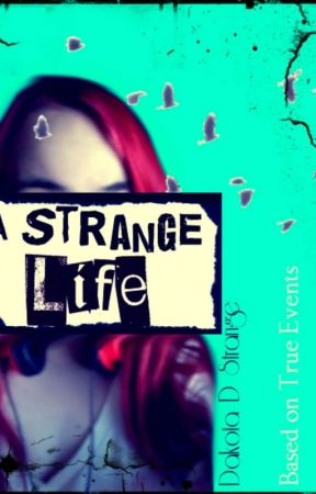 A STRANGE LIFE *BASED ON TRUE EVENTS* by WolfGifts98