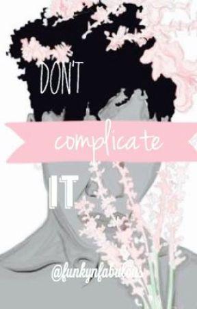 don't complicate it by funkynfabulous