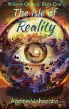 The Isle Of Reality (Valkyan Ordeals, Book 1) by ApratimMahapatra