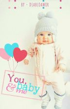 You, Baby and Me by DiabloAmor