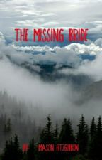 The Missing Bride by masonfitzzy