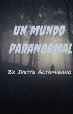 Un mundo paranormal by AltamiranoIvette