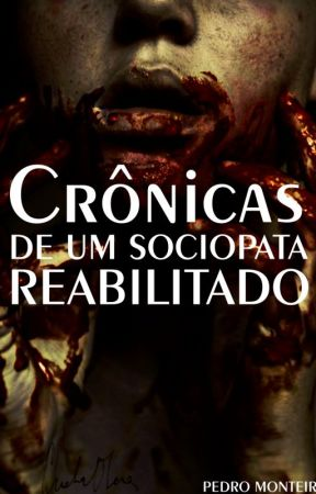 CRÔNICAS DE UM SOCIOPATA REABILITADO by PedroMonteiro121