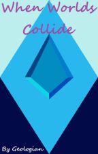 When Worlds Collide (Blue Diamond x Reader) by Geologian