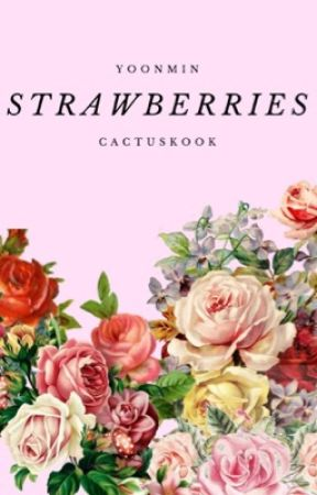 strawberries (yoonmin) #WATTYS2019 by cactuskook