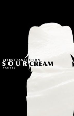 Sour cream - A Citrus Meizu Fanfiction [COMPLETED] by SmallGalaxy_