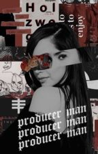 PRODUCER MAN  ━━ Misc. by dawngrangers