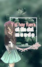 ¡Y SI HOY FUERA EL FIN DEL MUNDO! by TuMejorMomento