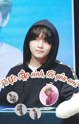 [Kim Taehyung × You]Thực tập sinh,tôi yêu em