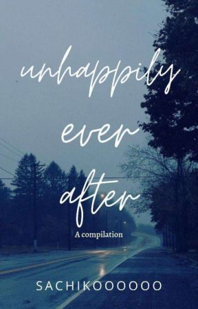 Unhappily Ever After by SACHIKOOOOOO