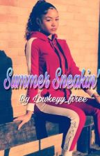 Summer Sneakin'🍒 (NBA Youngboy) {COMPLETED} by lowkeyy_firee