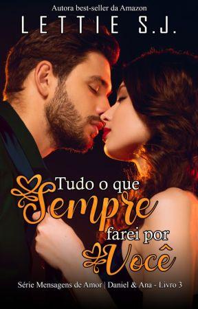 TUDO O QUE SEMPRE FAREI POR VOCÊ - Daniel & Ana - Livro 3 by lettiesj
