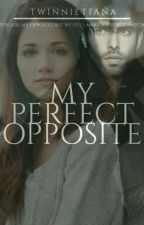 My perfect opposite   Completed   by twinnietiana