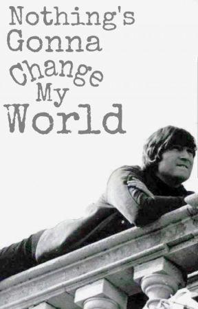 nothing's gonna change my world by Lennonmymccartney