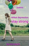 poems: stay strong , defeat depression cover