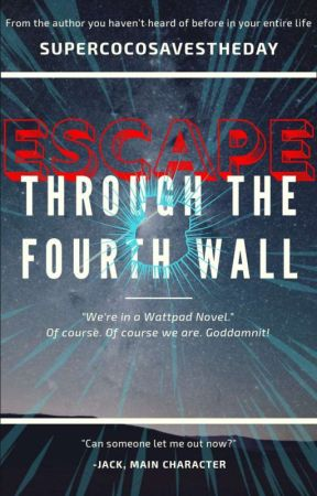 Escape: Through the Fourth Wall by SuperCocoSavesTheDay