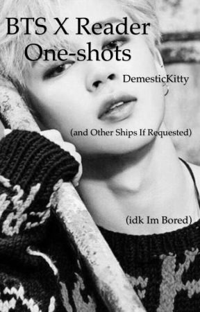 BTS x reader one-shots (and other ships if requested) by DemesticKitty