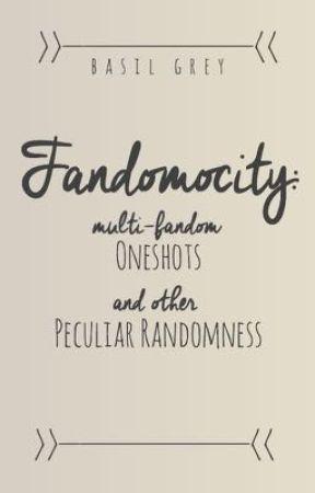 Fandomocity: oneshots and other peculiar randomness by BasilGrey