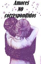 Amores NO correspondidos by julietitasoga0803