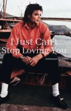 I Just Can't Stop Loving You ~ MJ Fantasy by FangirlxAshx