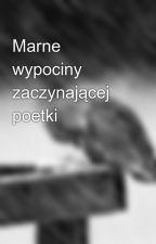 Marne wypociny zaczynającej poetki by Patchen4