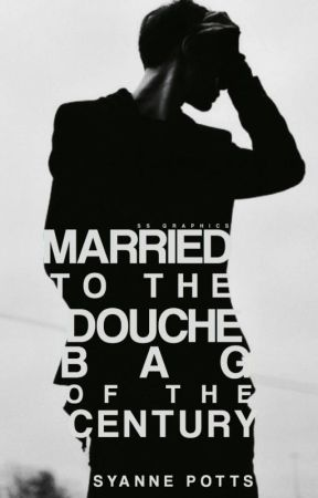 Married To The Douchebag of the Century by SyannePotts