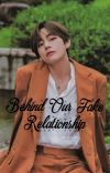 Behind Our Fake Relationship {Kim Taehyung} cover