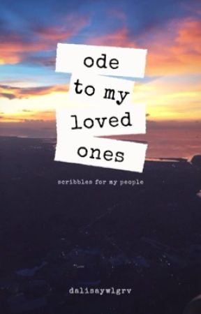 ode to my loved ones by dalisaywlgrv