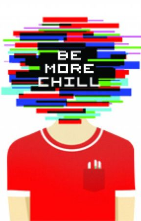 ALL Be More Chill Lyrics by hopelessnovember