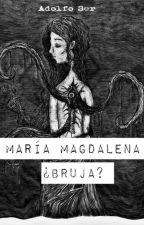 María Magdalena ¿Bruja? by AdolfoSer