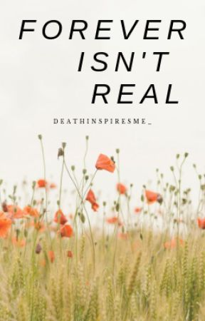 Forever Isn't Real // Fred Weasley x Reader by DeathInspiresMe_