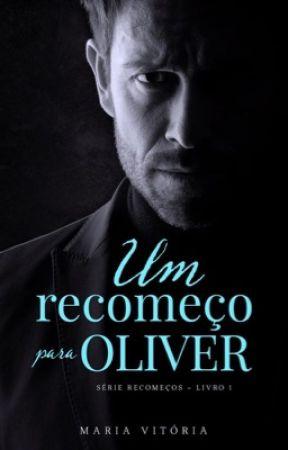 Um recomeço para Oliver - Série recomeços (Disponível na Amazon) by MariaVitoriaSantos1