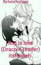 this is love (Draco X Reader Book 1) itsfunneh by Ayoto_Samma
