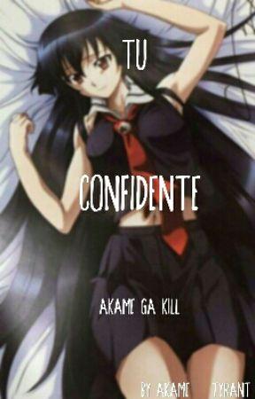 Tu confidente-Akame Ga Kill! by Akame_Tyrant