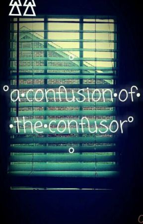 a confusion of the confusor by OhMrsBlurryface