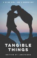 Tangible Things [ ONGOING EDITING ] by LunaThinks