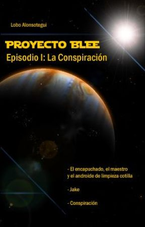 Proyecto Blee - Episodio I - La conspiración by loboalonsotegui
