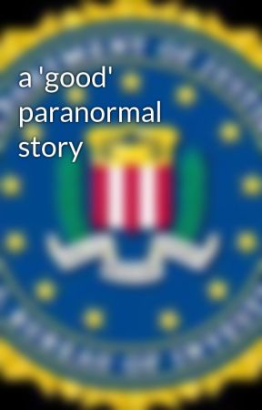 a 'good' paranormal story by TheOfficialFBI
