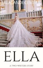 ELLA (completed) by lalalandecember