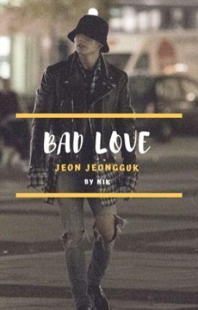 Bad Love | Jeon Jeongguk  [ spin off ] by kingguk_