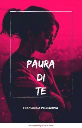 Paura di TE #wattys2018  by Francesca209704