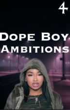 Dope Boy Ambitions 4  by laila_duhh