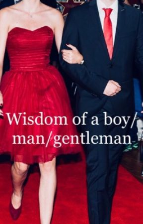 Wisdom of a boy/man/gentleman. by VengeanceAngel