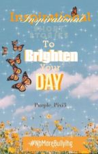 Inspirational Short Stories to Brighten your Day! by Purple_Pixi3