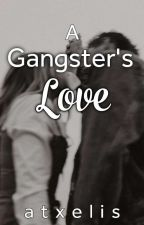 A Gangster's Love (COMPLETED) by atxelis