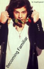Becoming Familiar (Harry Styles) by AngelEngland143