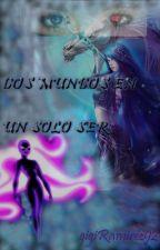 DOS MUNDOS EN UN SOLO SER (Finalizada) by gigiRamirez92
