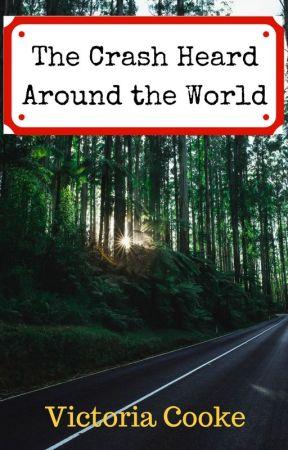 The Crash Heard Around the World by viccooke0818